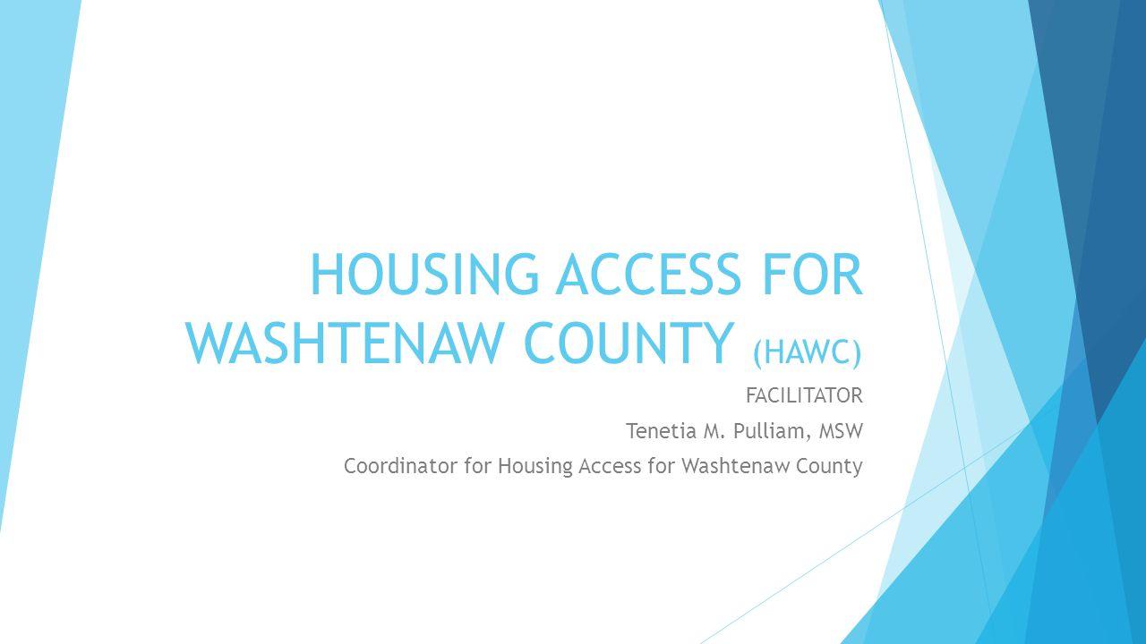 HOUSING ACCESS FOR WASHTENAW COUNTY (HAWC) FACILITATOR Tenetia M.