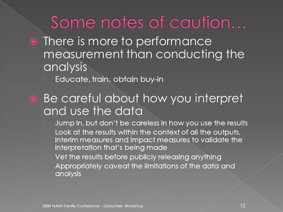 There is more to performance measurement than conducting the analysis › Educate, train, obtain buy-in  Be careful about how you interpret and use t