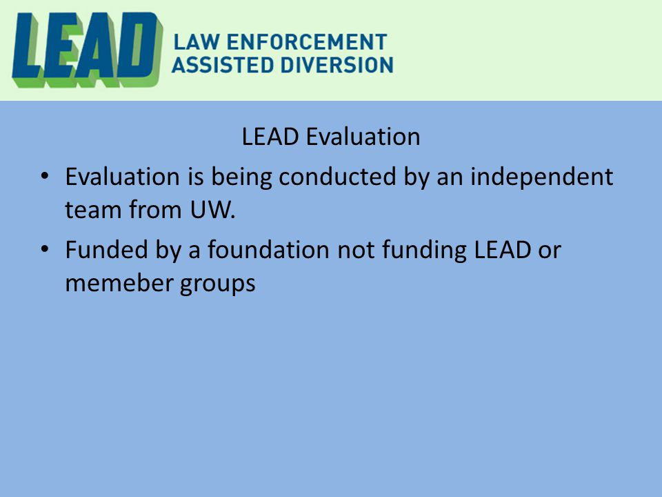LEAD Evaluation Evaluation is being conducted by an independent team from UW. Funded by a foundation not funding LEAD or memeber groups