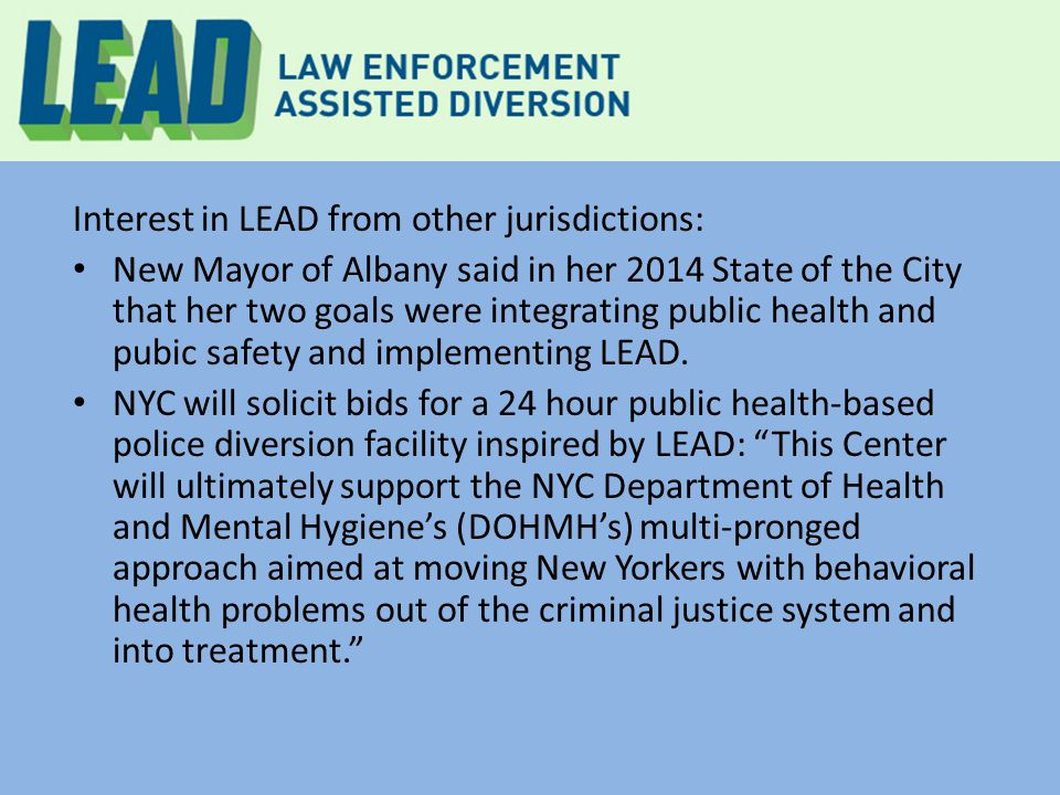 Interest in LEAD from other jurisdictions: New Mayor of Albany said in her 2014 State of the City that her two goals were integrating public health an