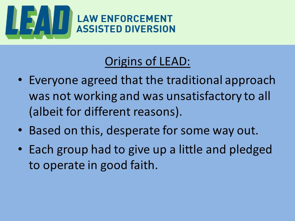 Origins of LEAD: Everyone agreed that the traditional approach was not working and was unsatisfactory to all (albeit for different reasons). Based on
