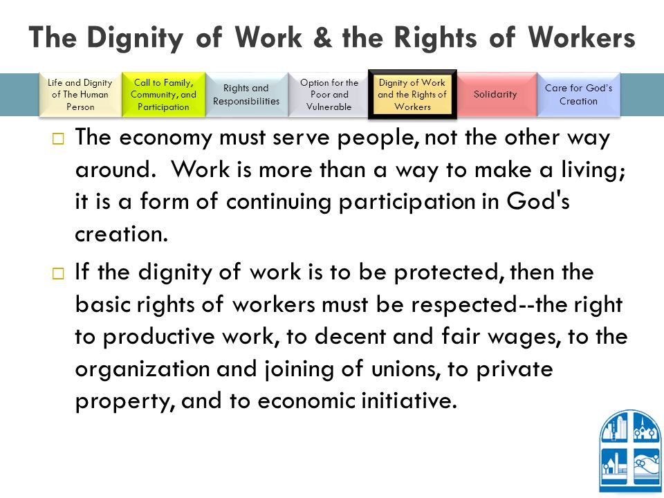 The Dignity of Work & the Rights of Workers  The economy must serve people, not the other way around.