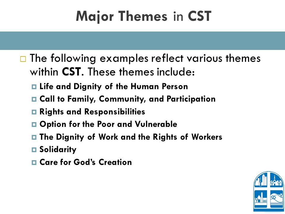 Major Themes in CST  The following examples reflect various themes within CST.