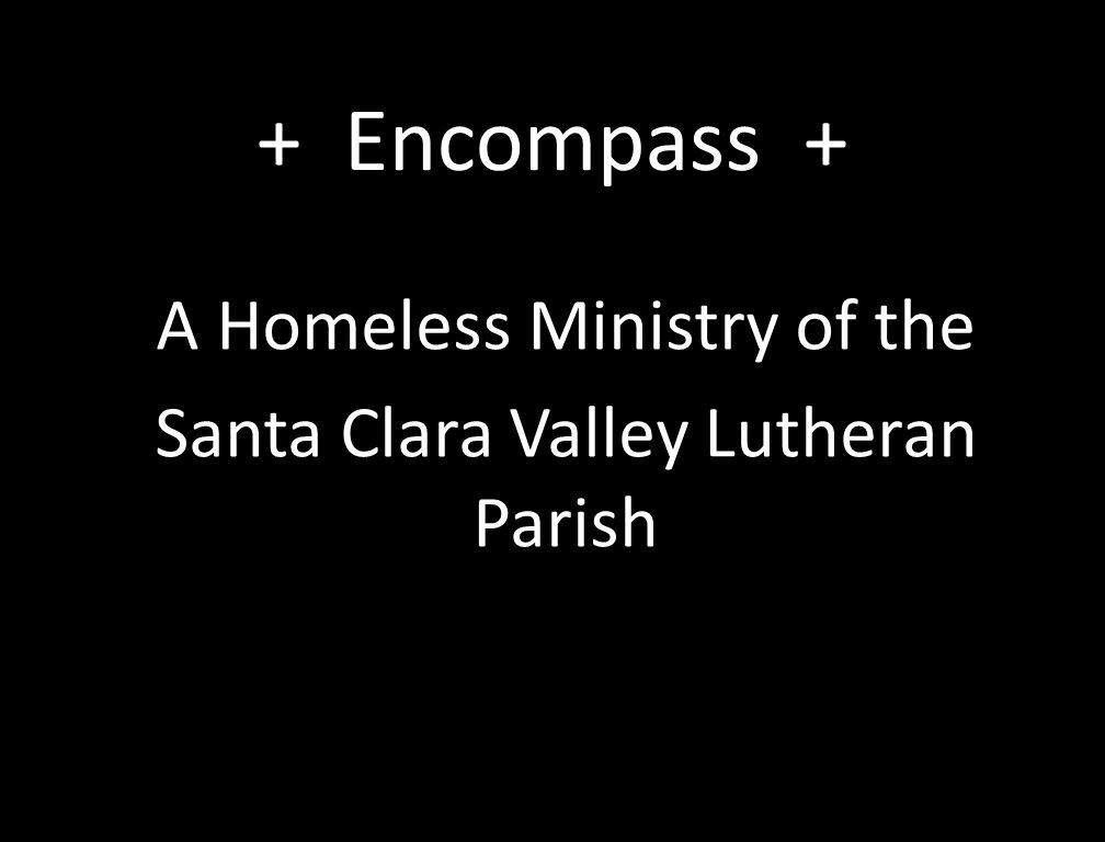 + Encompass + A Homeless Ministry of the Santa Clara Valley Lutheran Parish