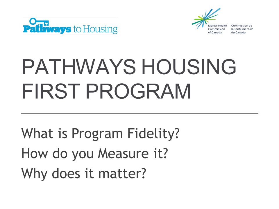 PATHWAYS HOUSING FIRST PROGRAM What is Program Fidelity.