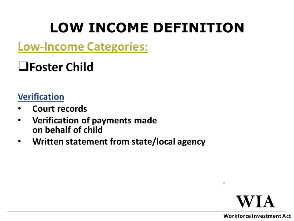 LOW INCOME DEFINITION Homeless Verification Written statement from an individual providing temporary assistance or social service agency Applicant statement/self attestation, in limited cases