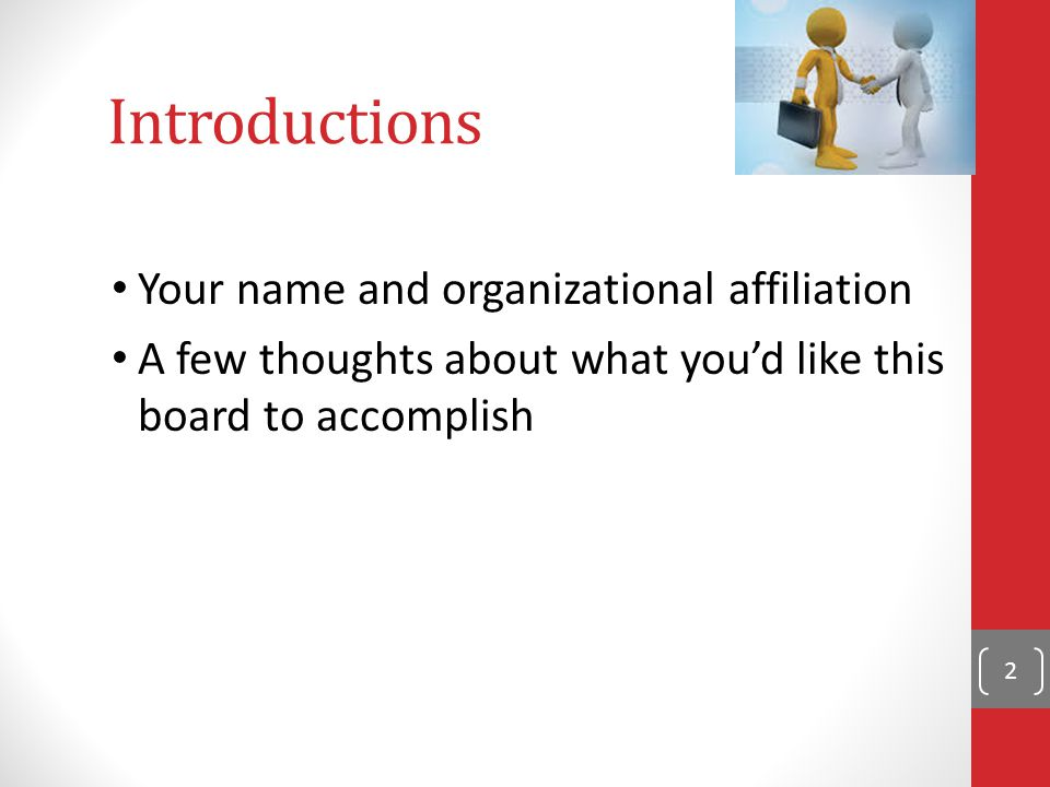Introductions Your name and organizational affiliation A few thoughts about what you'd like this board to accomplish 2