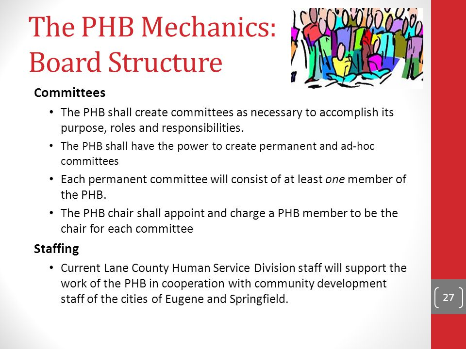 The PHB Mechanics: Board Structure Committees The PHB shall create committees as necessary to accomplish its purpose, roles and responsibilities.