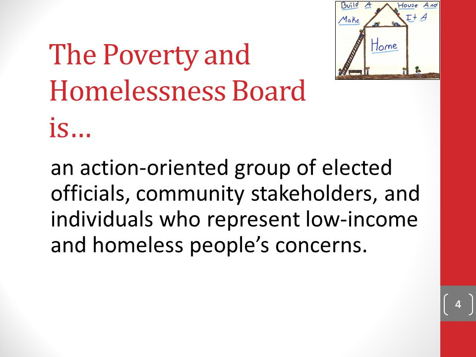 The Poverty and Homelessness Board is… an action-oriented group of elected officials, community stakeholders, and individuals who represent low-income and homeless people's concerns.