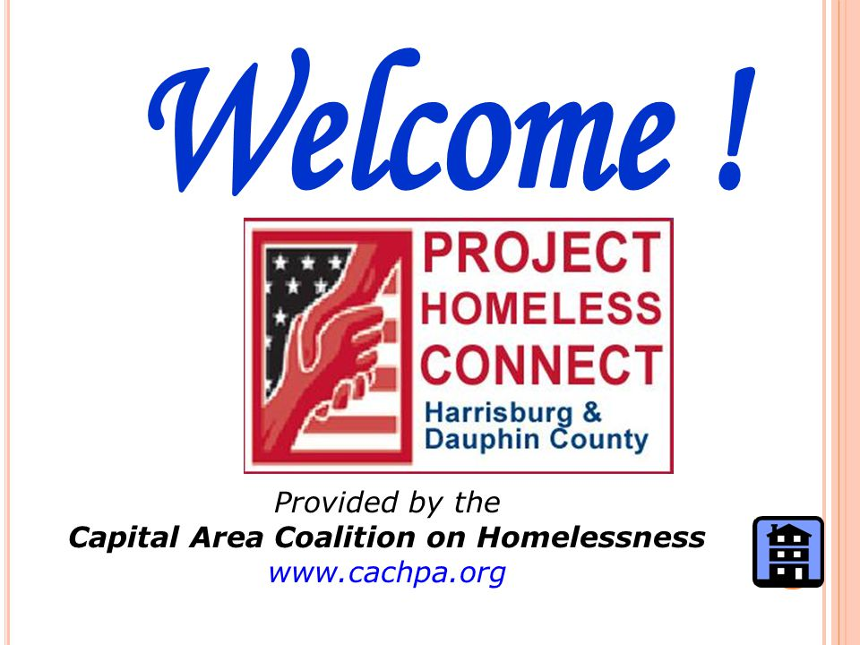 Provided by the Capital Area Coalition on Homelessness www.cachpa.org