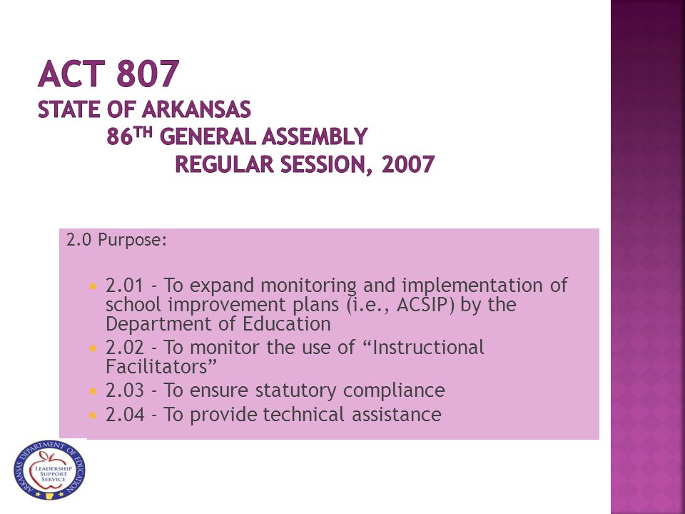 2.0 Purpose:  2.01 - To expand monitoring and implementation of school improvement plans (i.e., ACSIP) by the Department of Education  2.02 - To monitor the use of Instructional Facilitators  2.03 - To ensure statutory compliance  2.04 - To provide technical assistance