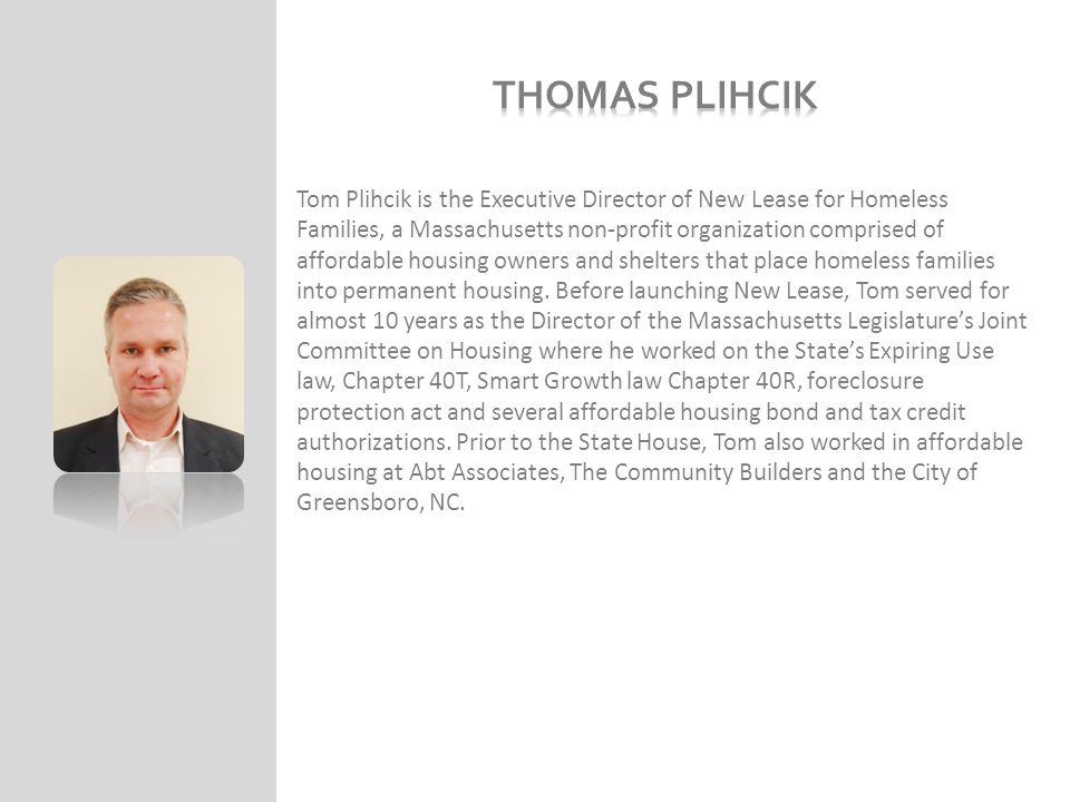 Tom Plihcik is the Executive Director of New Lease for Homeless Families, a Massachusetts non-profit organization comprised of affordable housing owners and shelters that place homeless families into permanent housing.
