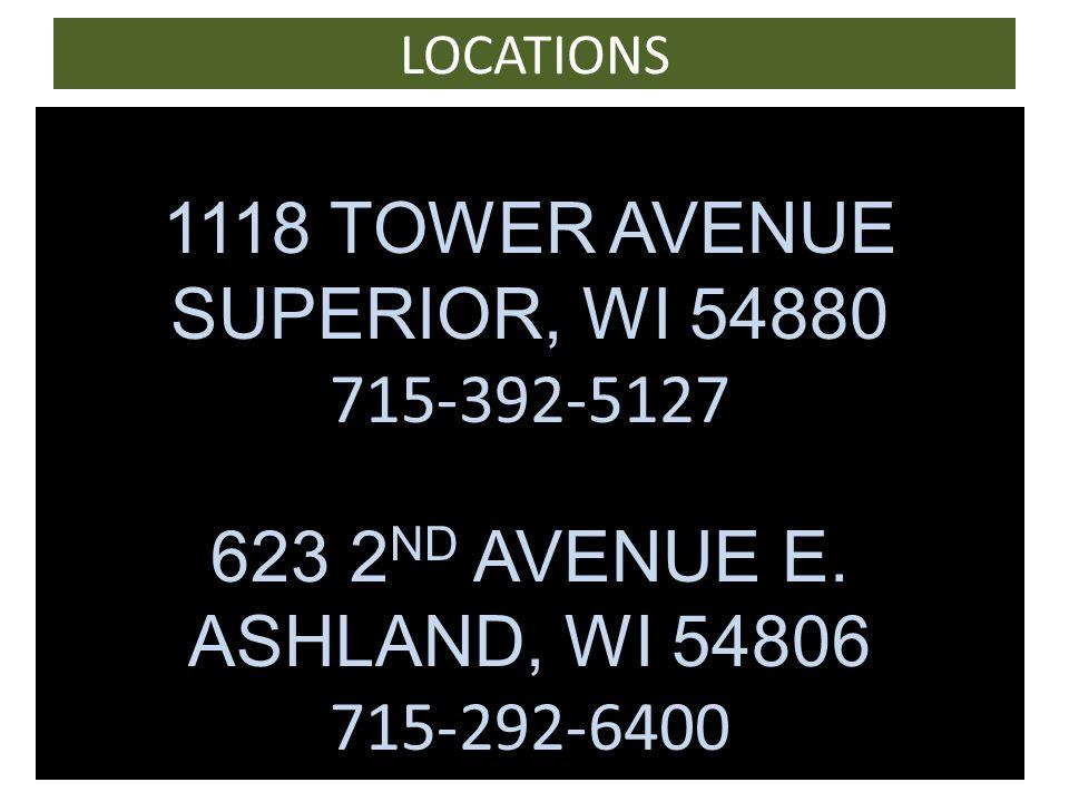 LOCATIONS 1118 TOWER AVENUE SUPERIOR, WI 54880 715-392-5127 623 2 ND AVENUE E.