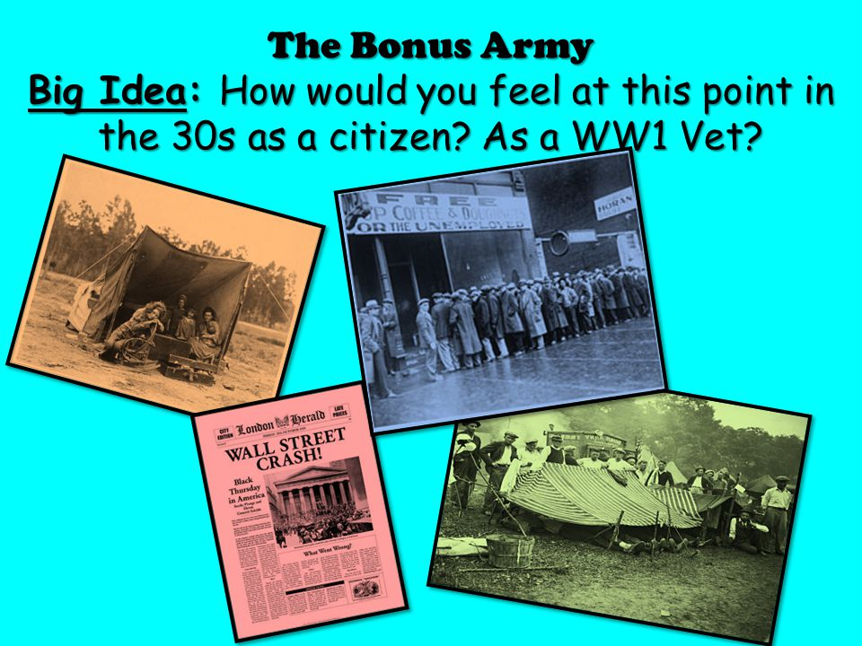 The Bonus Army Big Idea: How would you feel at this point in the 30s as a citizen? As a WW1 Vet?
