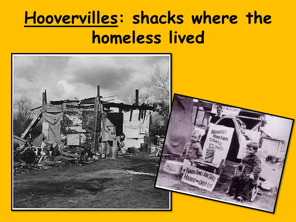 Hoovervilles: shacks where the homeless lived
