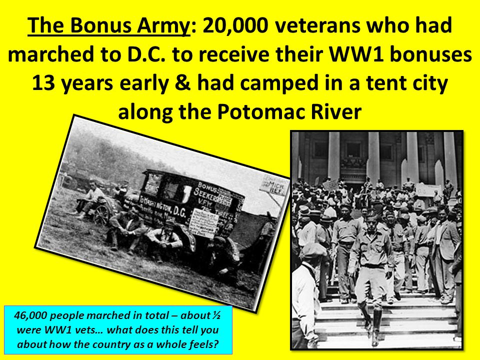 The Bonus Army: 20,000 veterans who had marched to D.C. to receive their WW1 bonuses 13 years early & had camped in a tent city along the Potomac Rive