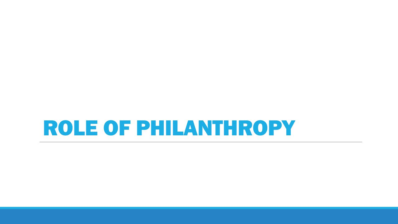 ROLE OF PHILANTHROPY