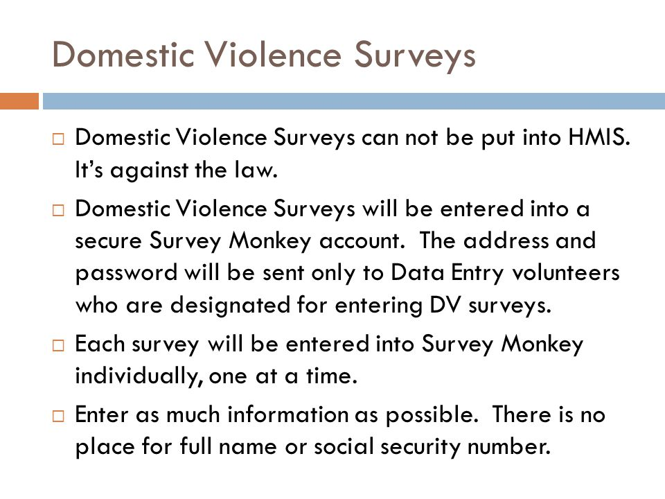 Domestic Violence Surveys  Domestic Violence Surveys can not be put into HMIS.