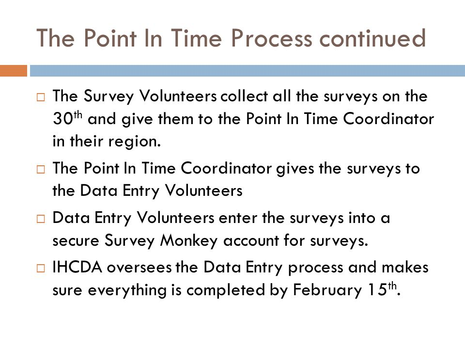 The Point In Time Process continued  The Survey Volunteers collect all the surveys on the 30 th and give them to the Point In Time Coordinator in their region.