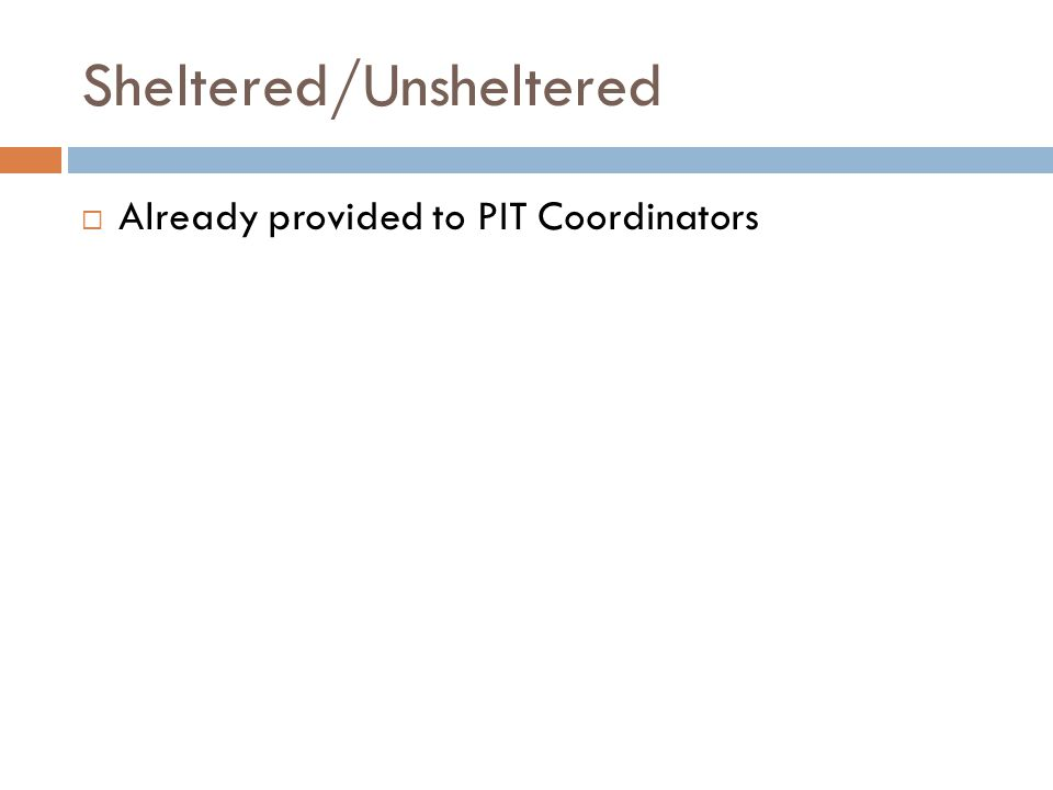Sheltered/Unsheltered  Already provided to PIT Coordinators