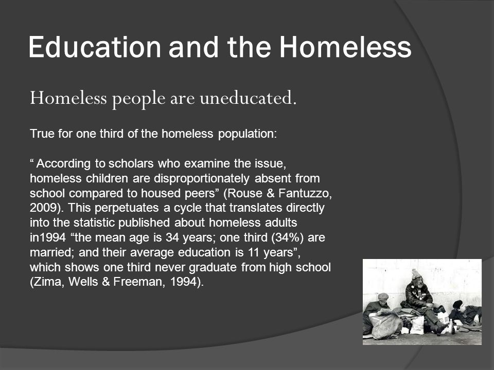 Education and the Homeless Homeless people are uneducated.