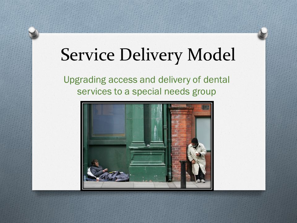 Service Delivery Model Upgrading access and delivery of dental services to a special needs group