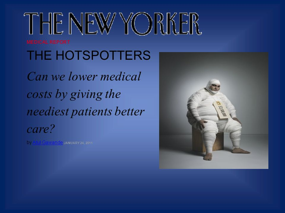 MEDICAL REPORT THE HOTSPOTTERS Can we lower medical costs by giving the neediest patients better care.