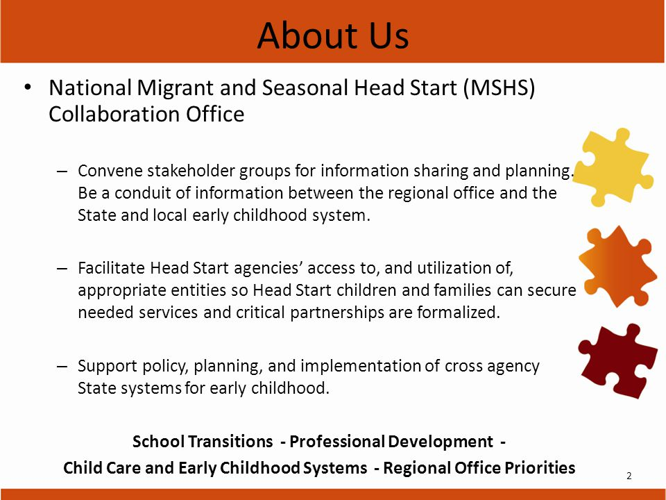 About Us National Migrant and Seasonal Head Start (MSHS) Collaboration Office – Convene stakeholder groups for information sharing and planning.