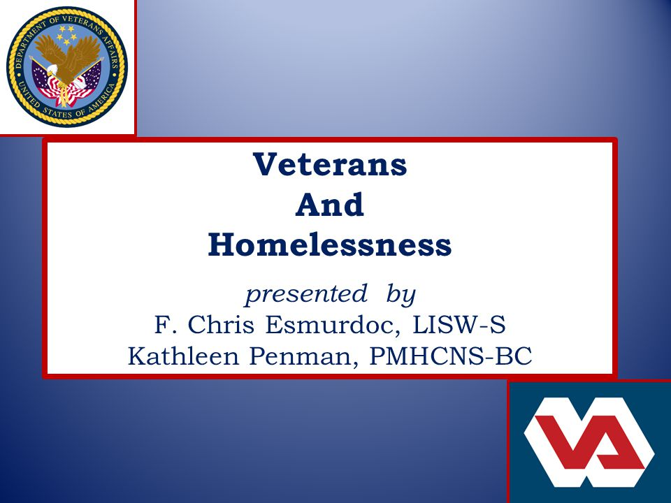 Veterans And Homelessness presented by F. Chris Esmurdoc, LISW-S Kathleen Penman, PMHCNS-BC