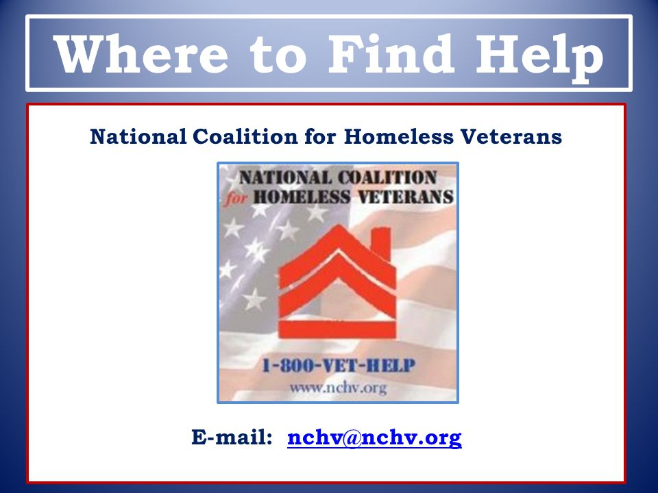 Where to Find Help National Coalition for Homeless Veterans E-mail: nchv@nchv.orgnchv@nchv.org