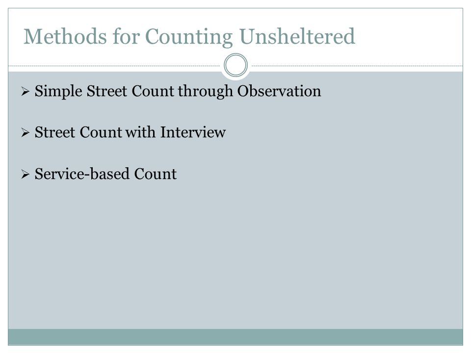 Methods for Counting Unsheltered  Simple Street Count through Observation  Street Count with Interview  Service-based Count