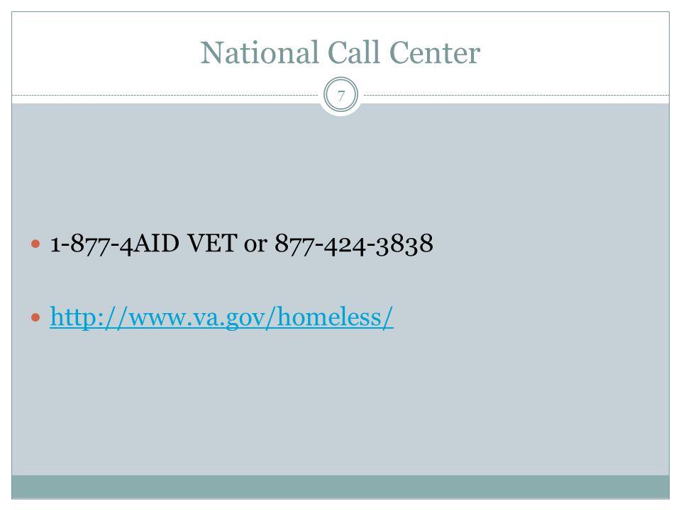 National Call Center 1-877-4AID VET or 877-424-3838 http://www.va.gov/homeless/ 7