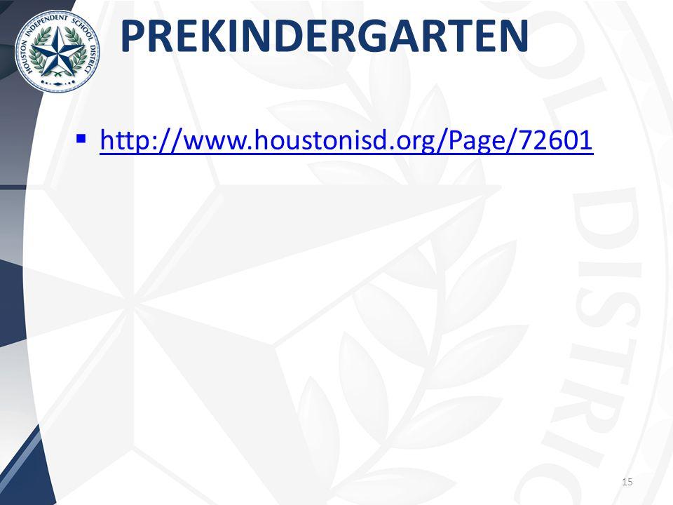 PREKINDERGARTEN  http://www.houstonisd.org/Page/72601 http://www.houstonisd.org/Page/72601 15