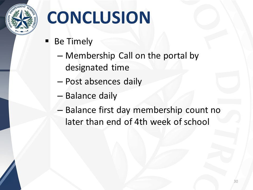  Be Timely – Membership Call on the portal by designated time – Post absences daily – Balance daily – Balance first day membership count no later than end of 4th week of school CONCLUSION 30