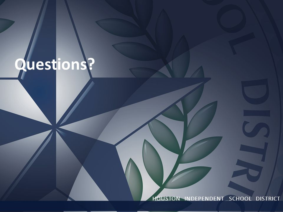 Questions HOUSTON INDEPENDENT SCHOOL DISTRICT