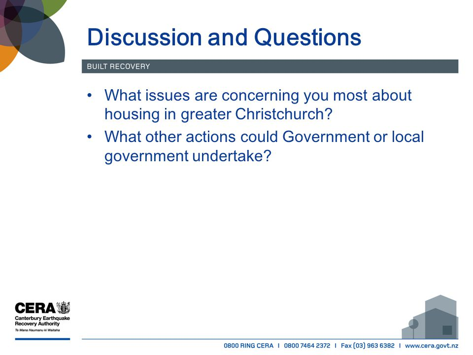 Discussion and Questions What issues are concerning you most about housing in greater Christchurch? What other actions could Government or local gover