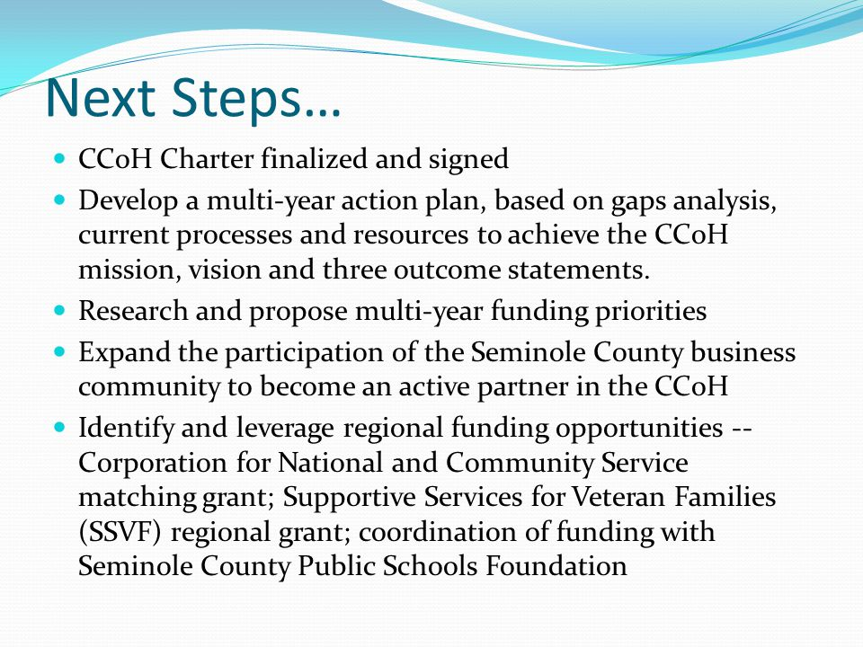 Next Steps… CCoH Charter finalized and signed Develop a multi-year action plan, based on gaps analysis, current processes and resources to achieve the