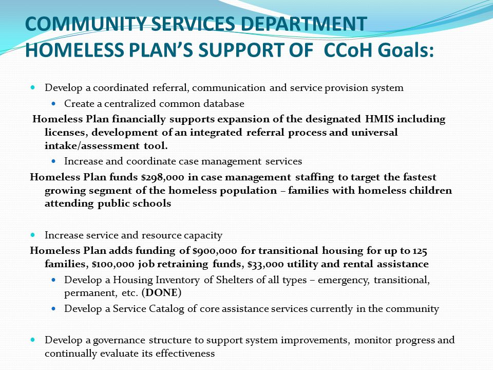 COMMUNITY SERVICES DEPARTMENT HOMELESS PLAN'S SUPPORT OF CCoH Goals: Develop a coordinated referral, communication and service provision system Create