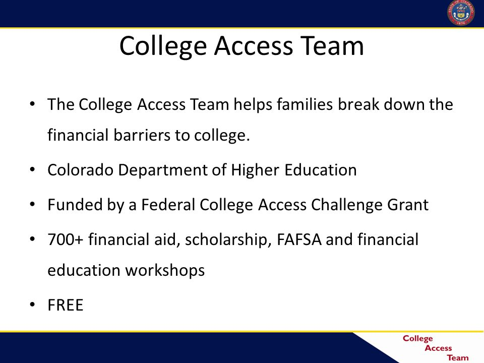 College Access Team The College Access Team helps families break down the financial barriers to college.