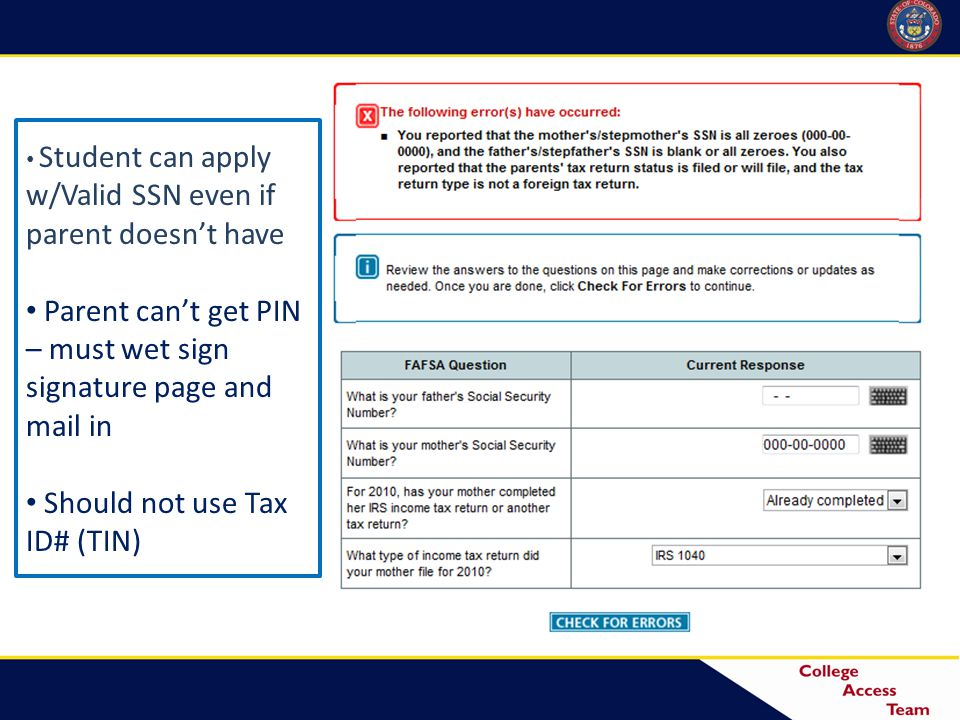 Student can apply w/Valid SSN even if parent doesn't have Parent can't get PIN – must wet sign signature page and mail in Should not use Tax ID# (TIN)