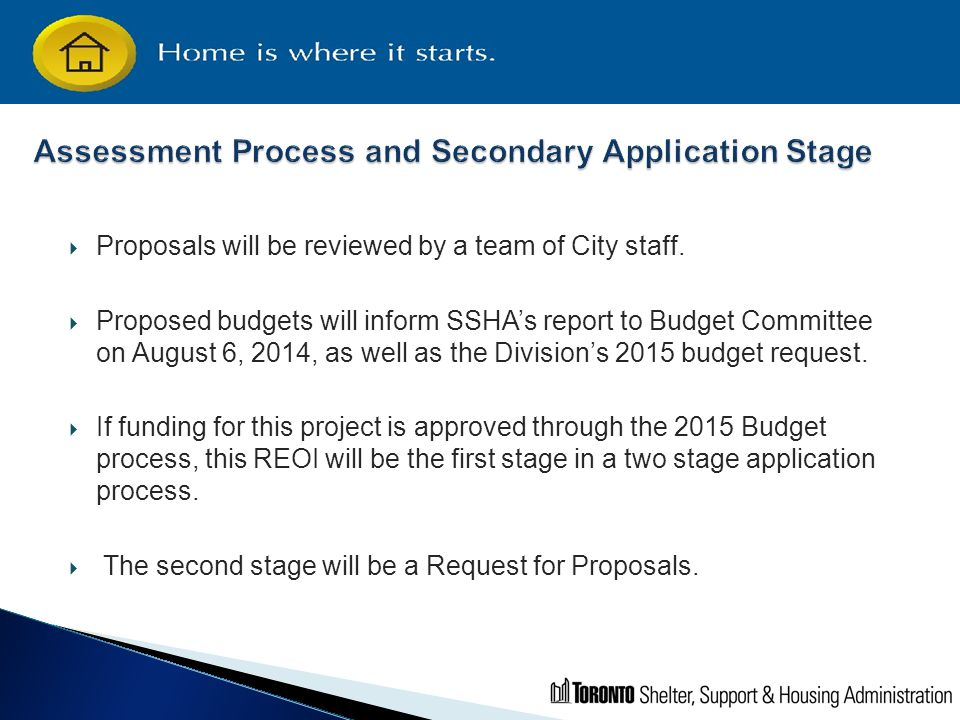  Proposals will be reviewed by a team of City staff.  Proposed budgets will inform SSHA's report to Budget Committee on August 6, 2014, as well as t