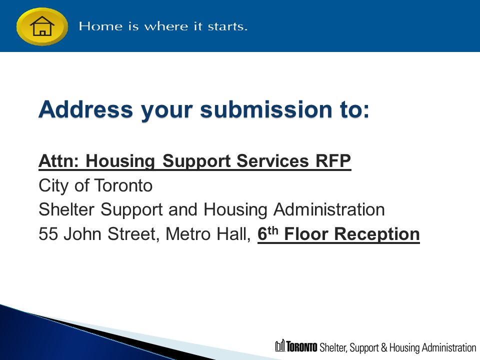 Address your submission to: Attn: Housing Support Services RFP City of Toronto Shelter Support and Housing Administration 55 John Street, Metro Hall,
