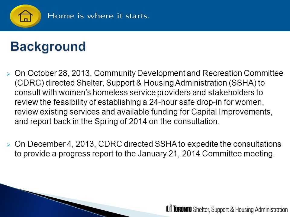 4  On January 21, 2014, SSHA reported to CDRC on progress made toward determining the feasibility of opening 24-hour drop-in services for women.