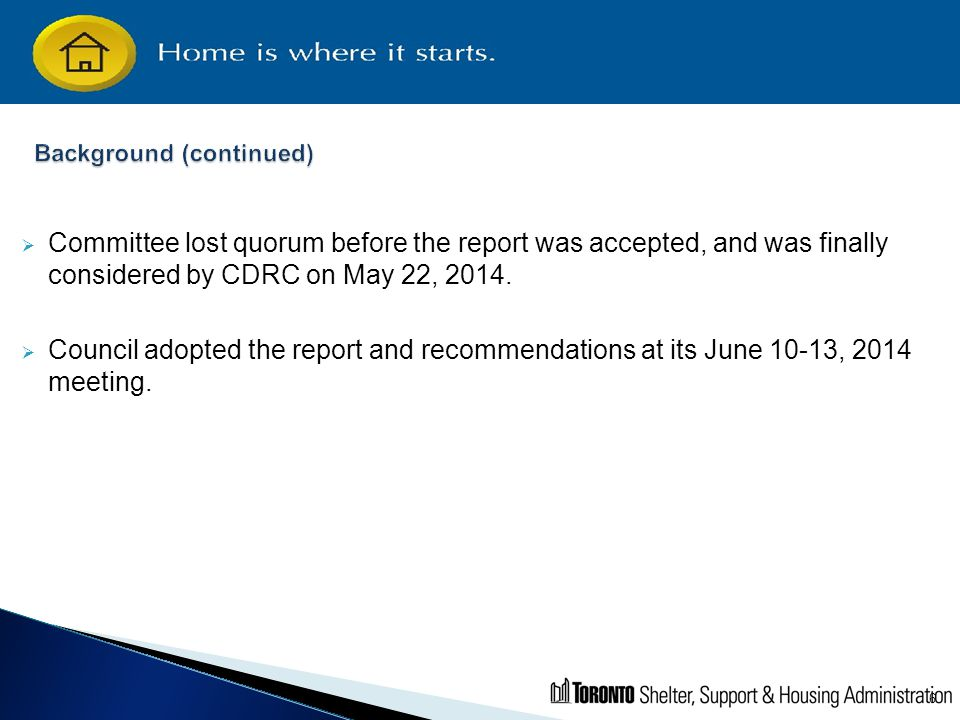 6  Committee lost quorum before the report was accepted, and was finally considered by CDRC on May 22, 2014.  Council adopted the report and recomme