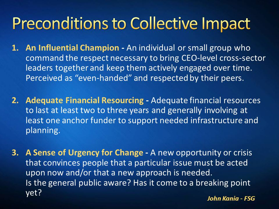 FSG – coined conditions for Collective Impact John Kania - FSG