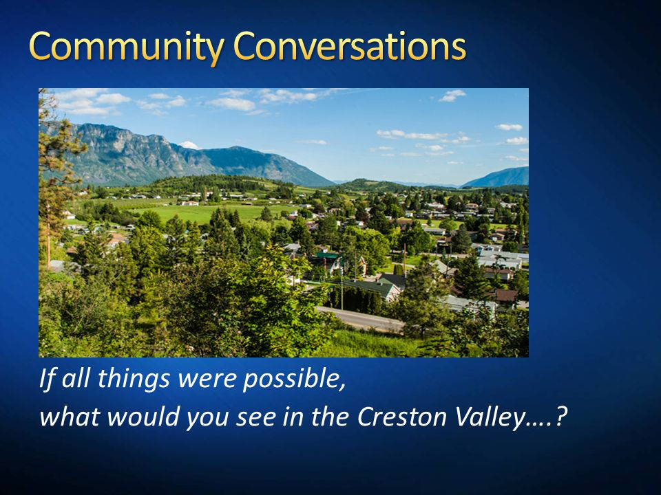 If all things were possible, what would you see in the Creston Valley….