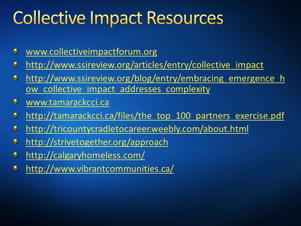 www.collectiveimpactforum.org http://www.ssireview.org/articles/entry/collective_impact http://www.ssireview.org/blog/entry/embracing_emergence_h ow_c