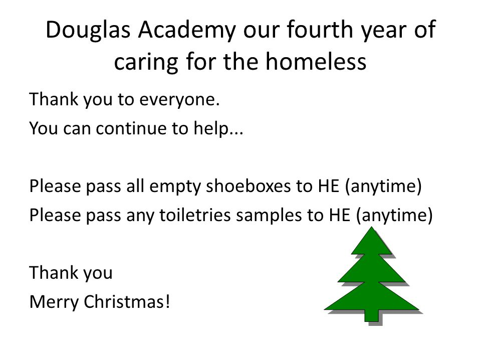 Douglas Academy our fourth year of caring for the homeless Thank you to everyone.