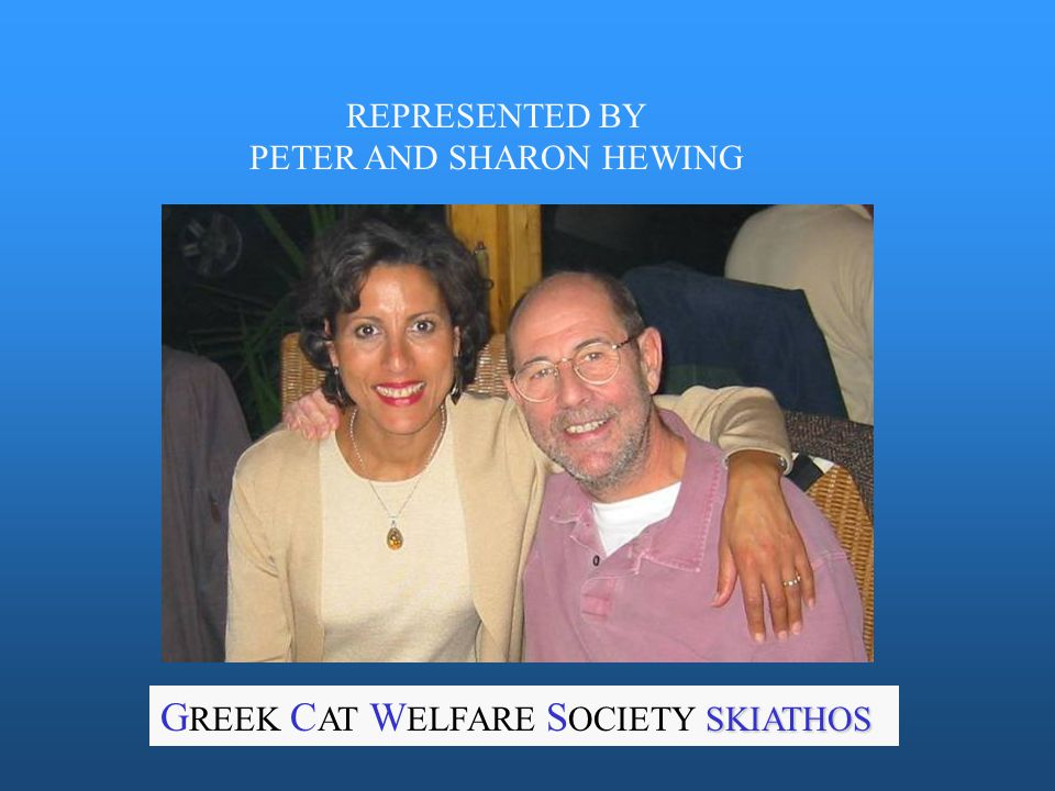 REPRESENTED BY PETER AND SHARON HEWING SKIATHOS G REEK C AT W ELFARE S OCIETY SKIATHOS