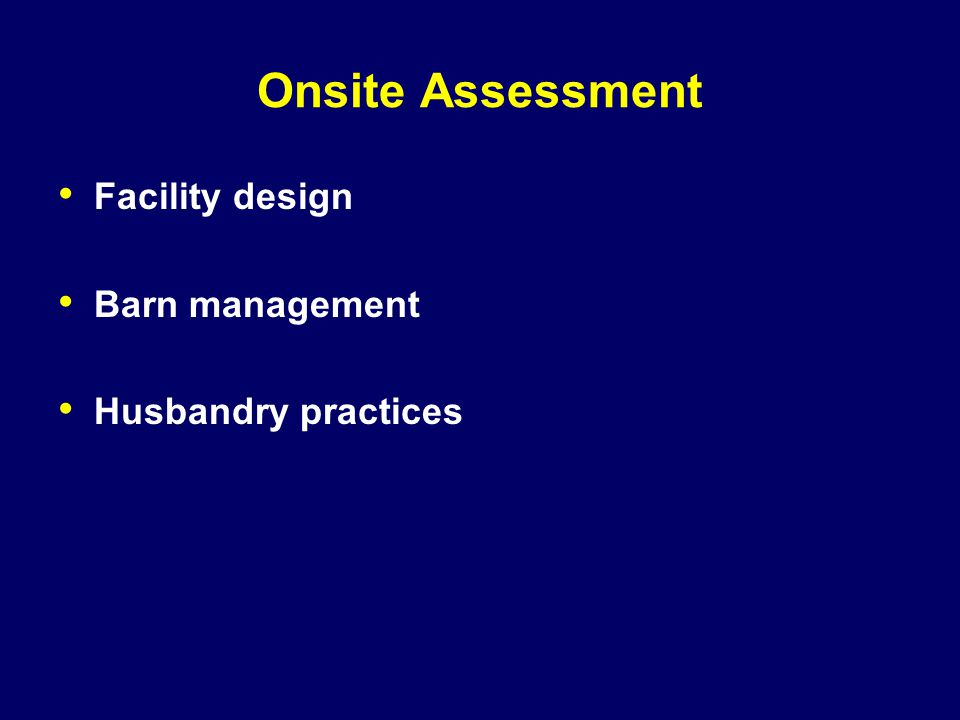 Onsite Assessment Facility design Barn management Husbandry practices